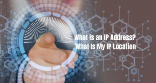 What is an IP Address? What Is My IP Location, In-Depth